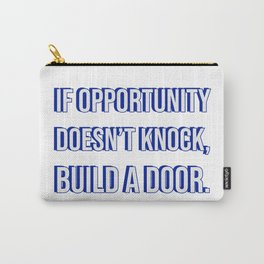 If opportunity doesn't knock, build a door -  motivational success quote Carry-All Pouch