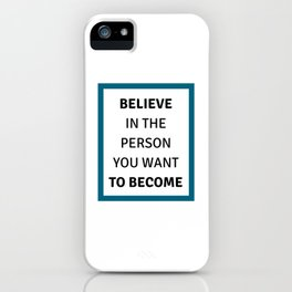 Believe in the person you want to become iPhone Case