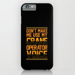 Don't Make Me Use My Crane Operator Voice Construction iPhone Case