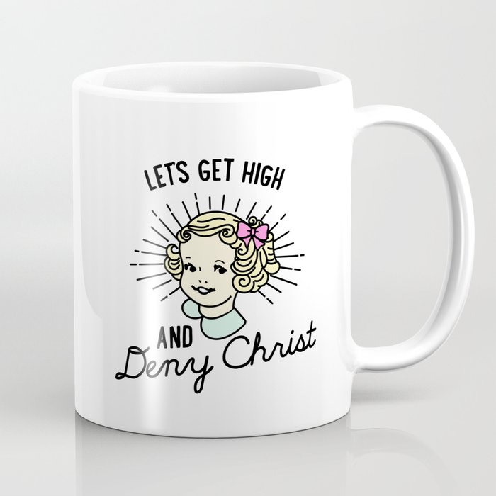 Let's Get High and Deny Christ Kaffeebecher