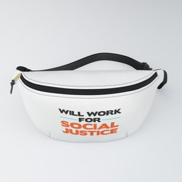 Social Justice Gift Will Work for Social Justice Fanny Pack