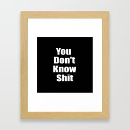You dont know shit funny quote. Framed Art Print