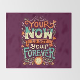 Your now is not your forever Throw Blanket