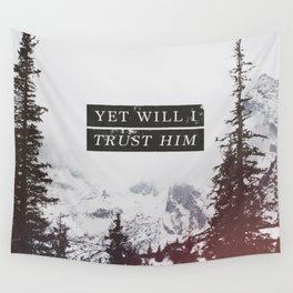 YET WILL I TRUST Wall Tapestry
