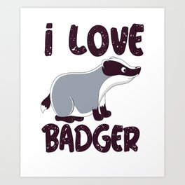 i love badger i love badger badger badger forest Art Print