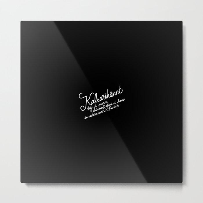 Kalsarikännt   [black & white] Metal Print