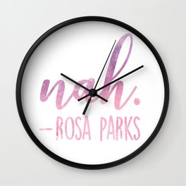 Rosa Parks Famous Quote | Nah. Wall Clock
