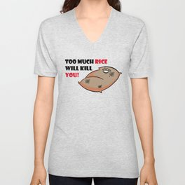 Too much rice will kill you Unisex V-Neck
