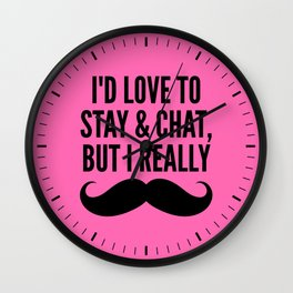 I'd Love to Stay and Chat, But I Really Mustache Must Dash (Hot Pink) Wall Clock