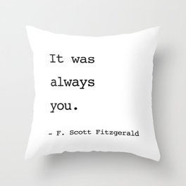 It was always you. - F. Scott Fitzgerald Throw Pillow