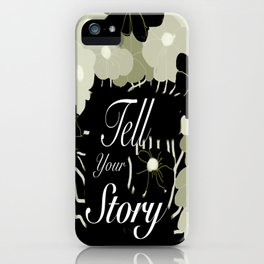 Tell Your Story iPhone Case