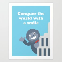 Conquer the World with a Smile Art Print