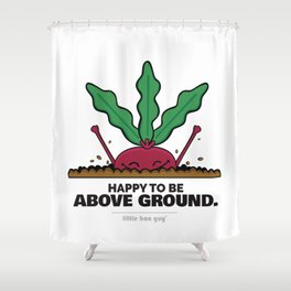 Happy to be Above Ground. Shower Curtain