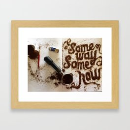 Some way, Some how Framed Art Print