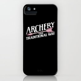 Archery The Traditional Way tee iPhone Case
