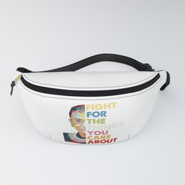 Fight for the things you care about RBG Ruth Bader Ginsburg Fanny Pack