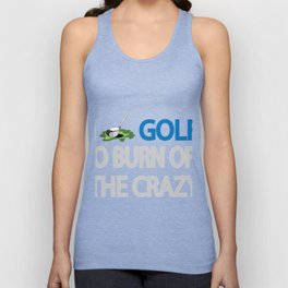 I golf to burn off th Unisex Tank Top