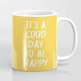 It's a Good Day to Be Happy - Yellow Coffee Mug