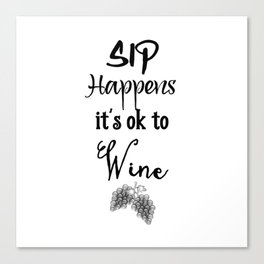 Sip Happens It's Ok to Wine Funny Art Witty Cute Wine Decor A111 Canvas Print