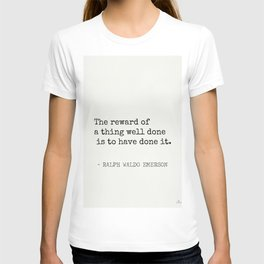The reward of a thing well done is to have done it. T-shirt