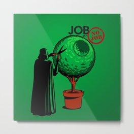 JOB OR NO JOB Metal Print