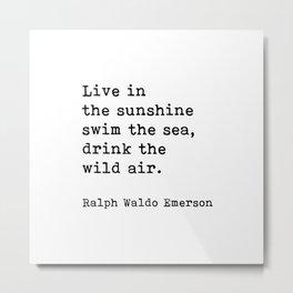 Live In The Sunshine Swim The Sea, Ralph Waldo Emerson Quote Metal Print