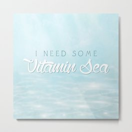 I Need Some Vitamin Sea Metal Print