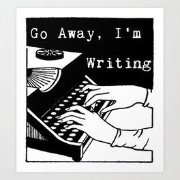 Go Away, I'm Writing (Black/White) Art Print