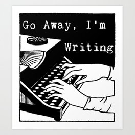 Go Away, I'm Writing (Black/White) Art Print