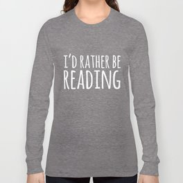 I'd Rather Be Reading - Inverted Long Sleeve T-shirt