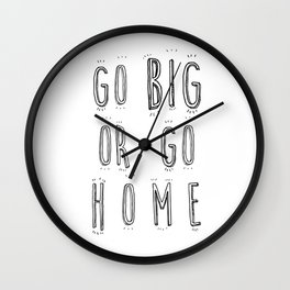 Go Big Or Go Home - Typography Black and White Wall Clock