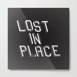 Lost in place Metal Print