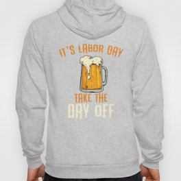 Long Weekend Labor Day, Beer Day Drinking,  Funny Labor Day, Take The Day Off, Cheers with Beers Hoody