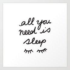 All You Need Is Sleep Art Print