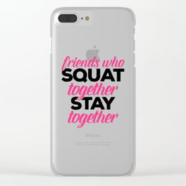 Friends Who Squat Gym Quote Clear iPhone Case