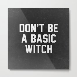 Don't be a basic witch Metal Print