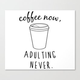 Coffee Now / Adulting Never - Black and White Vers. Canvas Print