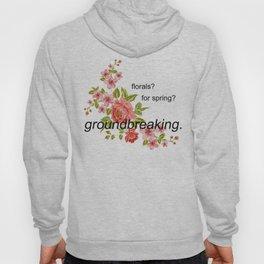 florals? for spring? groundbreaking. Hoody