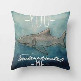 you underestimate me Throw Pillow