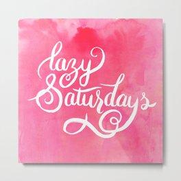 Lazy Saturdays Metal Print
