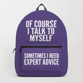Of Course I Talk To Myself Sometimes I Need Expert Advice (Ultra Violet) Backpack