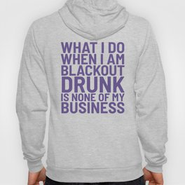 What I Do When I am Blackout Drunk is None of My Business (Ultra Violet) Hoody