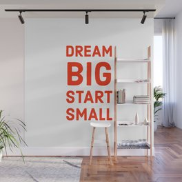 Dream big, start small Wall Mural