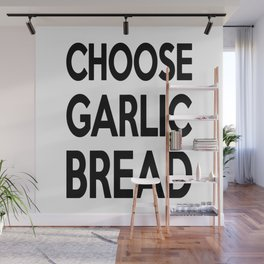 Choose Garlic Bread Wall Mural