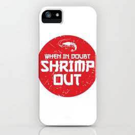 When In Doubt Shrimp Out Funny Jiu Jitsu MMA Gift design iPhone Case