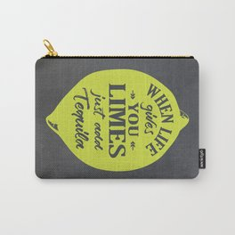 When Life gives You Limes just add Tequilla Carry-All Pouch