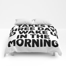 It Takes Me Three Days To Wake Up Comforters