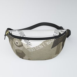 Time to wake up 5 Fanny Pack