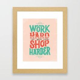 Work Hard So You Can Shop Harder Framed Art Print