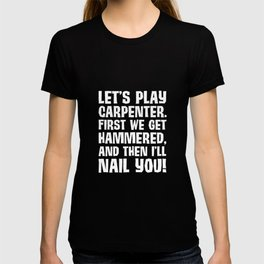 Play Carpenter Get Hammered I Nail You Funny T-Shirt T-shirt
